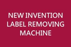 NEW INVENTION LABEL REMOVING MACHINE
