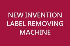 NEW INVENTION LABEL REMOVING MACHINE